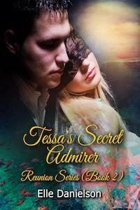 Tessa's Secret Admirer by Elle Danielson