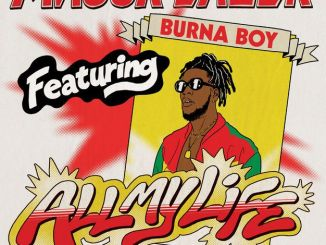 major lazer all my life ft burna boy