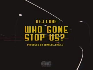 dej loaf who gone stop us mp3 download