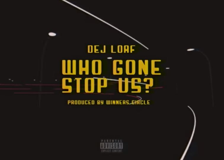 DOWNLOAD MP3: Dej Loaf – Who Gon Stop Us > Exclusivetribe