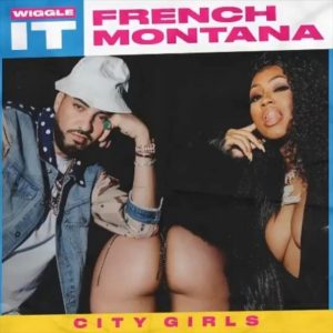 french montana wiggle it ft. city girls mp3&mp4 download