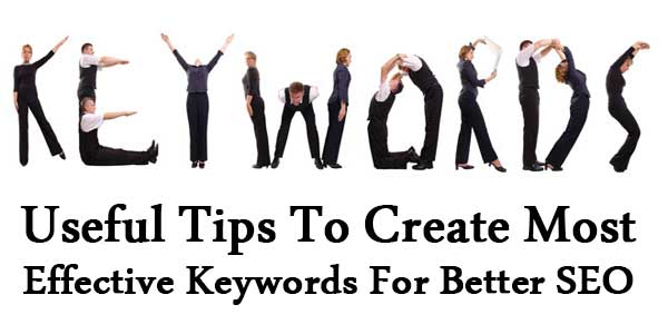 Useful Tips To Create Most Effective Keywords For Better