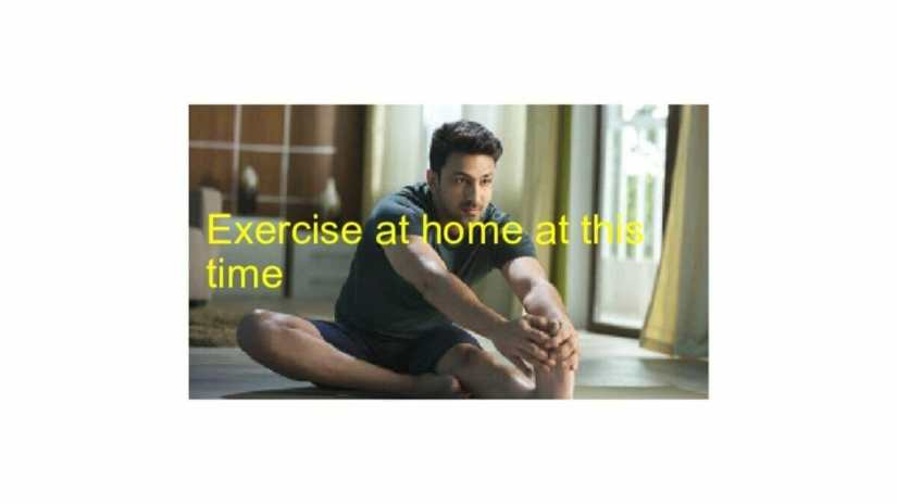 Exercise at home at this time