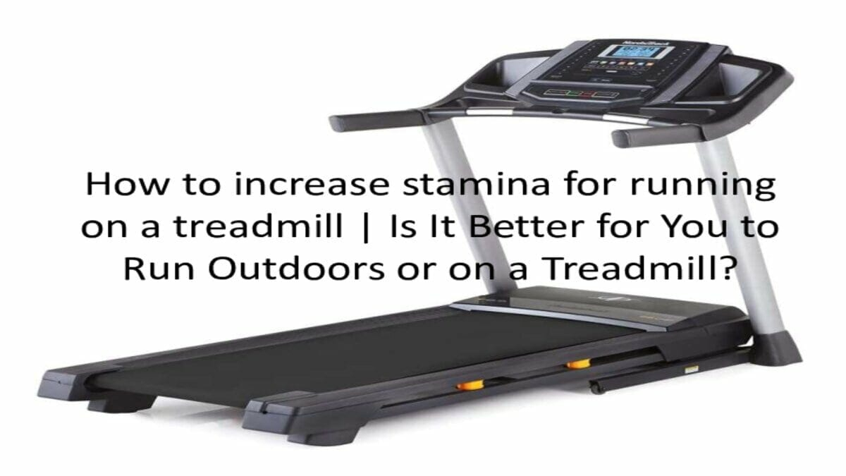 How to increase stamina for running on a treadmill | Is It Better for You to Run Outdoors or on a Treadmill?