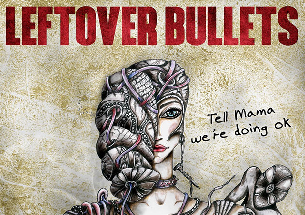 "Leftover Bullets release the cover and track list of their new album ""Tell mama we 're doing ok"" – Official release date on April 27th"