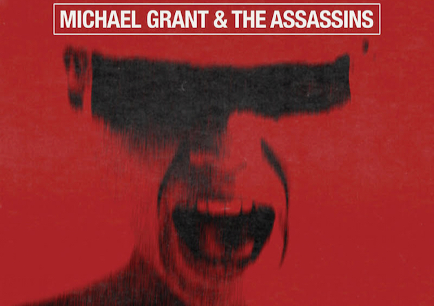 "MICHAEL GRANT & THE ASSASSINS: ""Always The Villain"" – OUT NOW"