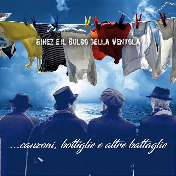 """""""...Canzoni, Bottiglie e altre Battaglie"""" l'album di GINEZ E IL BULBO DELLA VENTOLA, protagonisti al TENCO ASCOLTA a Luglio 2018"""
