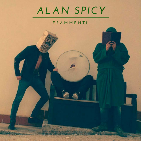 Disponibile in tutti i digital stores FRAMMENTI, l'EP di debutto degli ALAN SPICY (Marina Stella Label 2018)