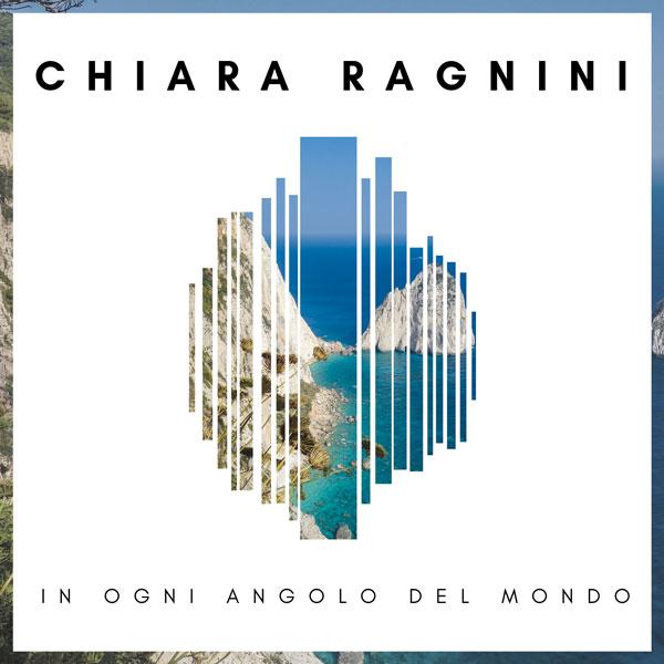 """Chiara Ragnini: """"In ogni angolo del mondo"""", Il nuovo singolo in radio e negli store dal 28 settembre"""