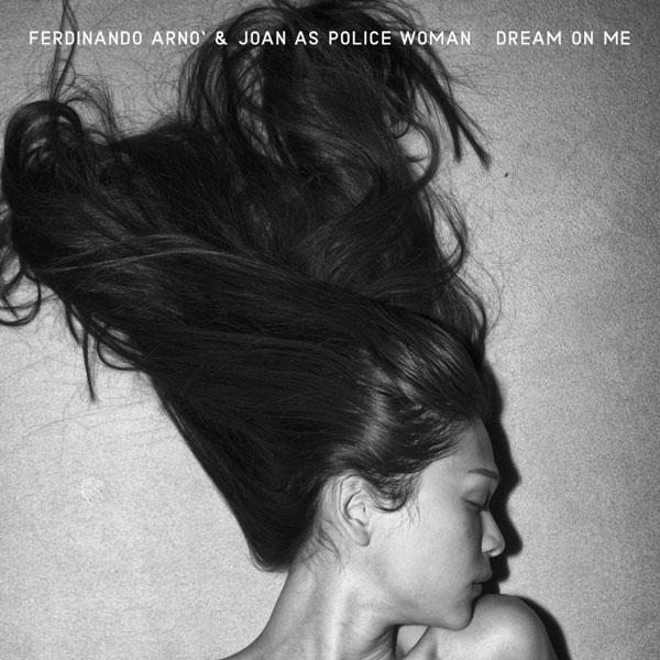 """Da venerdì 19 ottobre sarà in radio """"DREAM ON ME"""", il nuovo singolo di FERDINANDO ARNÒ & JOAN AS POLICE WOMAN"""
