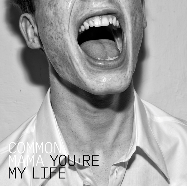 "Da oggi in tutte le radio ""YOU'RE MY LIFE"" - Nuovo brano dei COMMON MAMA"