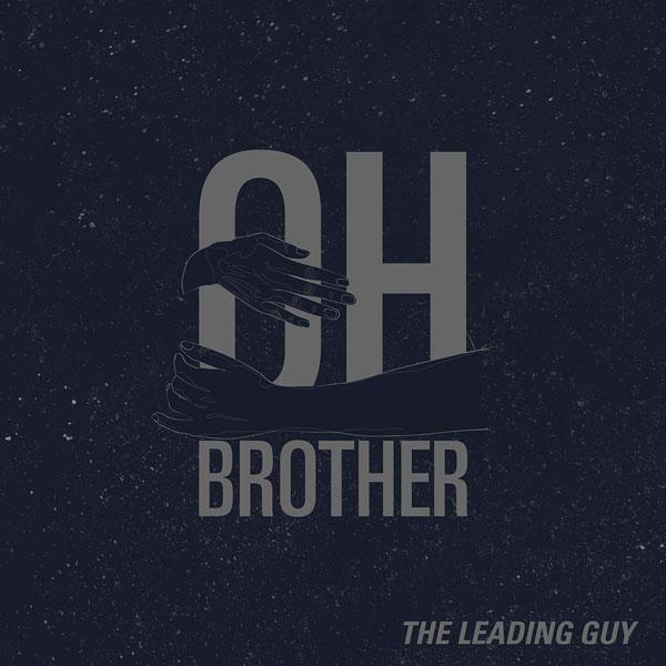 THE LEADING GUY e il suo abbraccio universale nel nuovo singolo OH BROTHER in uscita il 22 febbraio