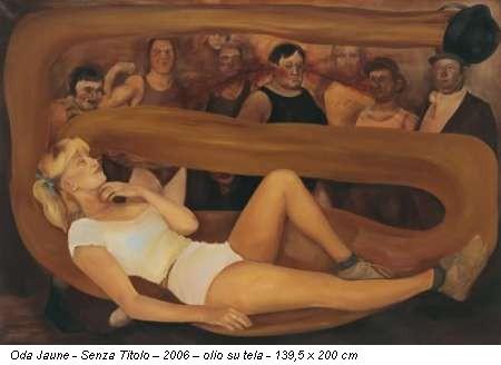 Oda Jaune - Senza Titolo – 2006 – olio su tela - 139,5 x 200 cm