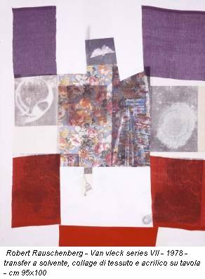 Robert Rauschenberg - Van vleck series VII - 1978 - transfer a solvente, collage di tessuto e acrilico su tavola - cm 95x100