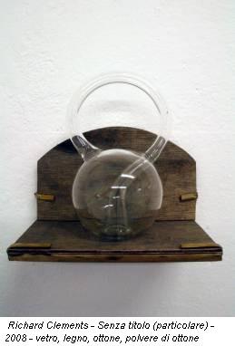 Richard Clements - Senza titolo (particolare) - 2008 - vetro, legno, ottone, polvere di ottone