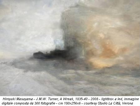 Hiroyuki Masuyama - J.M.W. Turner, A Wreak, 1835-40 - 2008 - lightbox a led, immagine digitale composta da 300 fotografie - cm 180x256x6 - courtesy Studio La Città, Verona