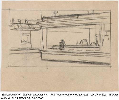 Edward Hopper - Study for Nighthawks - 1942 - conté crayon nera su carta - cm 21,4x27,8 - Whitney Museum of American Art, New York
