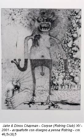 Jake & Dinos   Chapman - Corpse (Rotring Club) XV - 2001 - acquaforte con disegno a   penna Rotring - cm 46,5x38,5