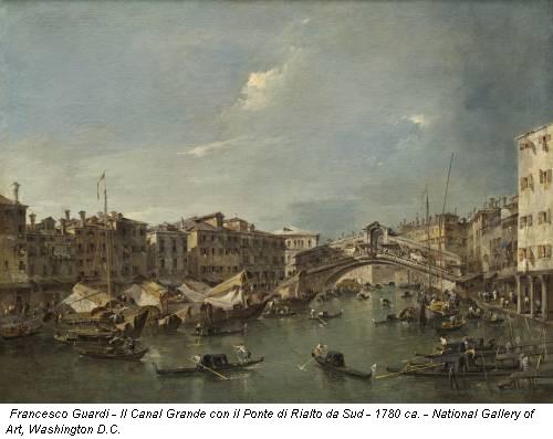Francesco Guardi - Il Canal Grande con il Ponte di Rialto da Sud - 1780 ca. - National Gallery of Art, Washington D.C.