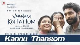 Kannu Thangom Song Lyrics - Vaanam Kottattum
