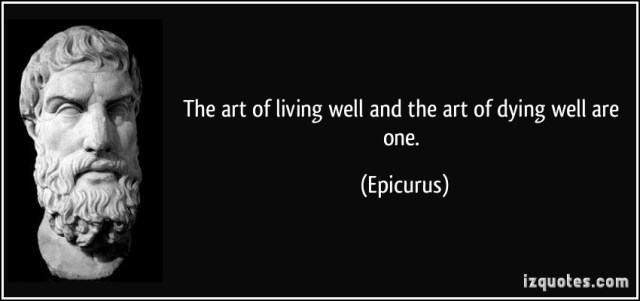 quote-the-art-of-living-well-and-the-art-of-dying-well-are-one-epicurus-58508