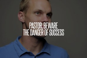 Pastor, Beware the Danger of Success