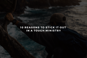 10 Reasons to Stick It out in a Tough Ministry