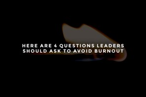 Here Are 4 Questions Leaders Should Ask to Avoid Burnout