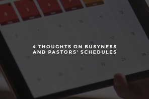 4 Thoughts on Busyness and Pastors' Schedules