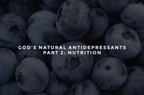 God's Natural Antidepressants – Part 2: Nutrition