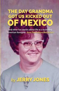 Book Cover: The Day Grandma Got Us Kicked Out of Mexico