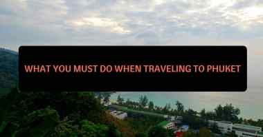 What You Must Do When Traveling to Phuket