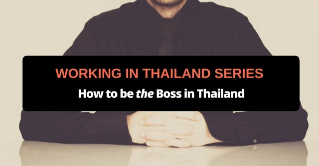 working in thailand series how to be the boss in thailand