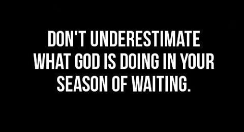 Don't Rush Things, God May Have a Better Plan