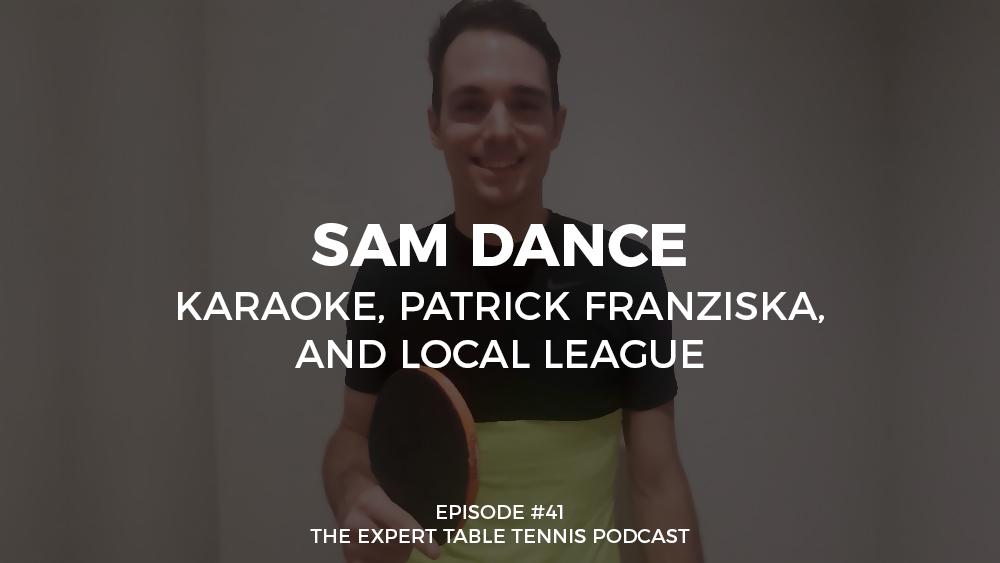 #41 – Sam Dance: Karaoke, Patrick Franziska, and Local League