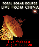 Total Solar Eclipse : Live from China Webcast August 1, 2008