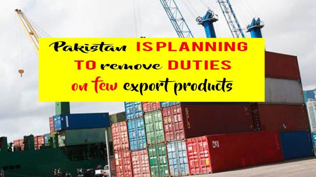 Pakistan is planning to remove duties on few export products