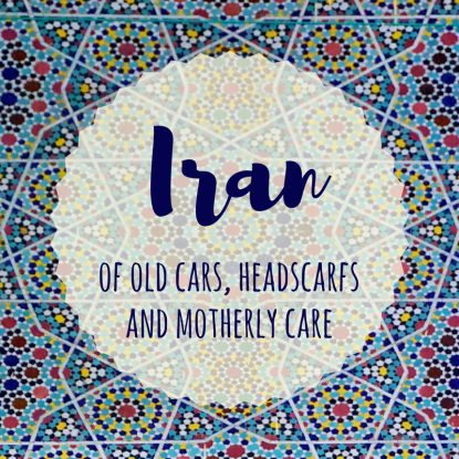 My first 72 hours in Iran: a story of old cars, headscarfs and motherly care. My feelings and emotions.