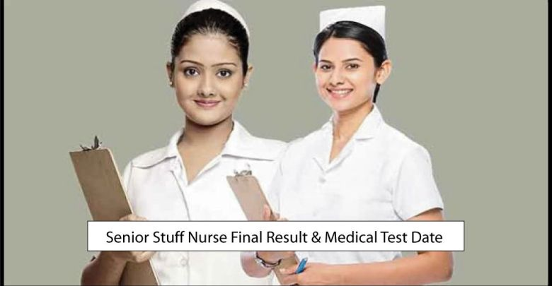 senior stuff nurse final result & medical test Date