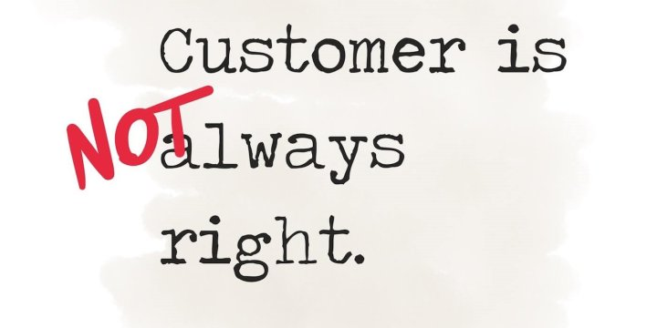 The customer is always right…… wrong!