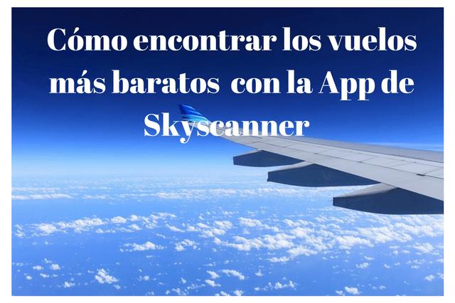 Cómo encontrar los vuelos más baratos con la APP de Skyscanner