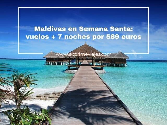 MALDIVAS EN SEMANA SANTA: VUELOS + 7 NOCHES POR 569EUROS