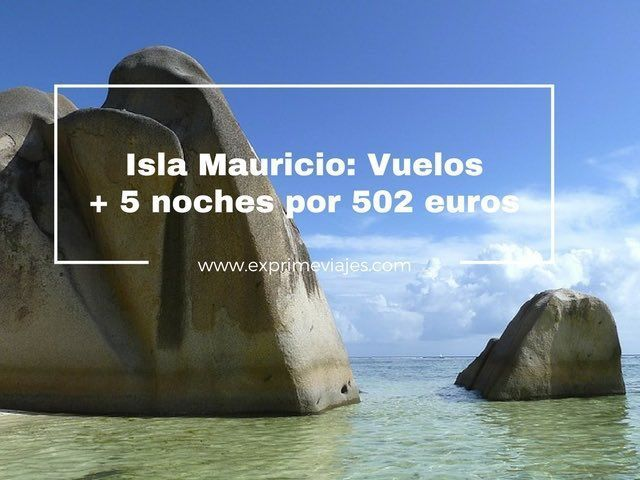 ISLA MAURICIO: VUELOS + 5 NOCHES POR 502EUROS