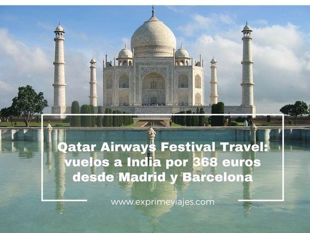 QATAR AIRWAYS FESTIVAL TRAVEL: VUELOS A INDIA POR 368EUROS