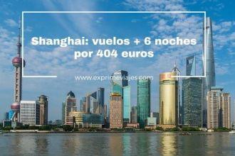 shanghai vuelos 6 noches 404 euros