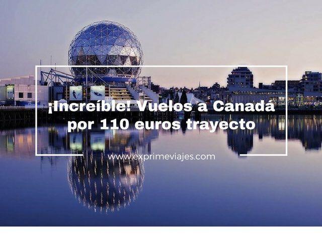 ¡INCREÍBLE! VUELOS A CANADÁ POR 110EUROS TRAYECTO