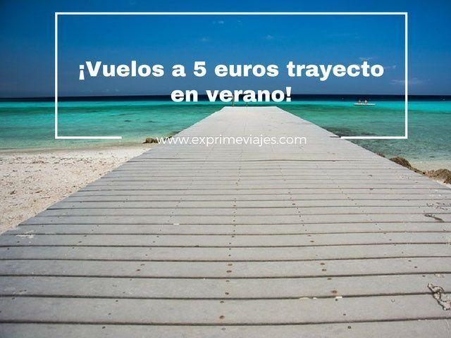 vuelos 5 euros trayecto verano