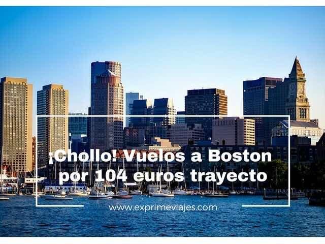 ¡CHOLLO! VUELOS A BOSTON POR 104EUROS TRAYECTO