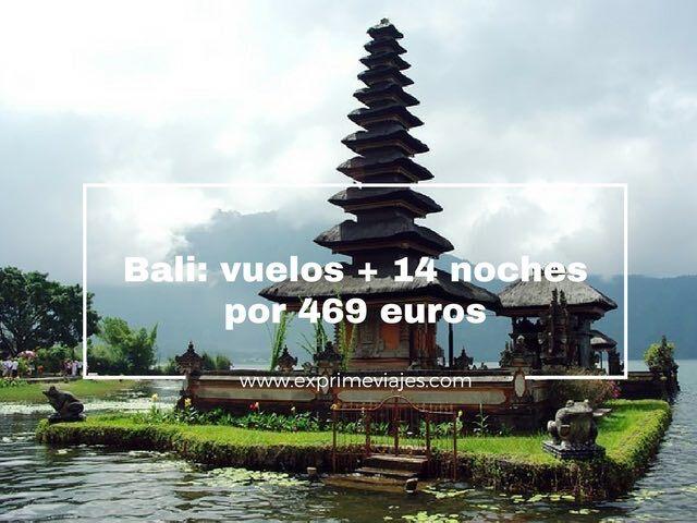 BALI: VUELOS + 14 NOCHES POR 469EUROS