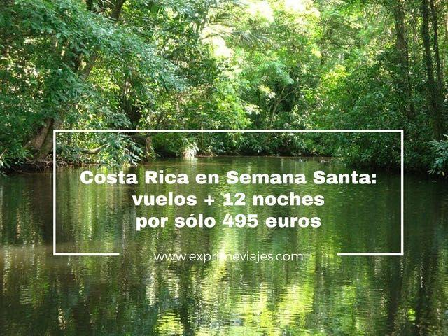 SEMANA SANTA EN COSTA RICA: VUELOS + 12 NOCHES POR 495EUROS
